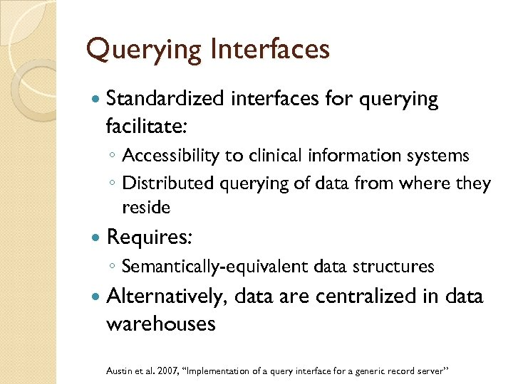 Querying Interfaces Standardized interfaces for querying facilitate: ◦ Accessibility to clinical information systems ◦