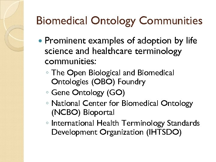 Biomedical Ontology Communities Prominent examples of adoption by life science and healthcare terminology communities: