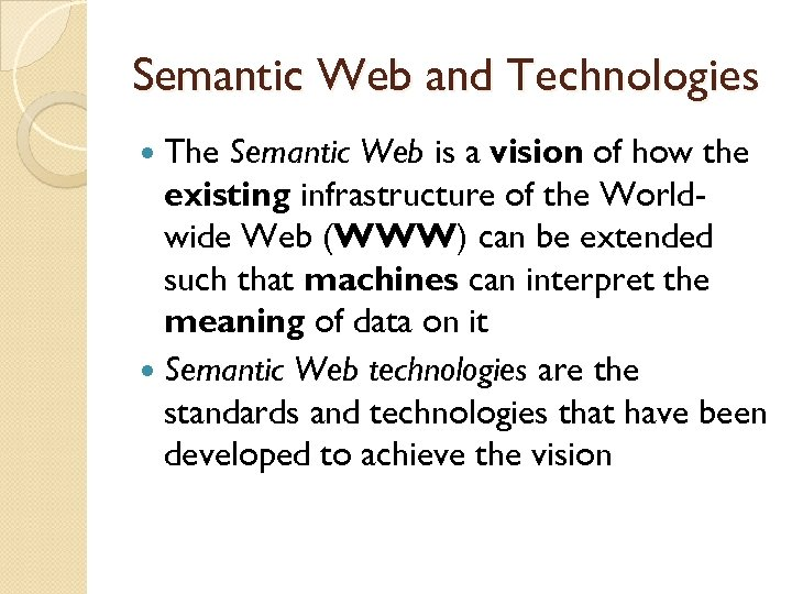 Semantic Web and Technologies The Semantic Web is a vision of how the existing