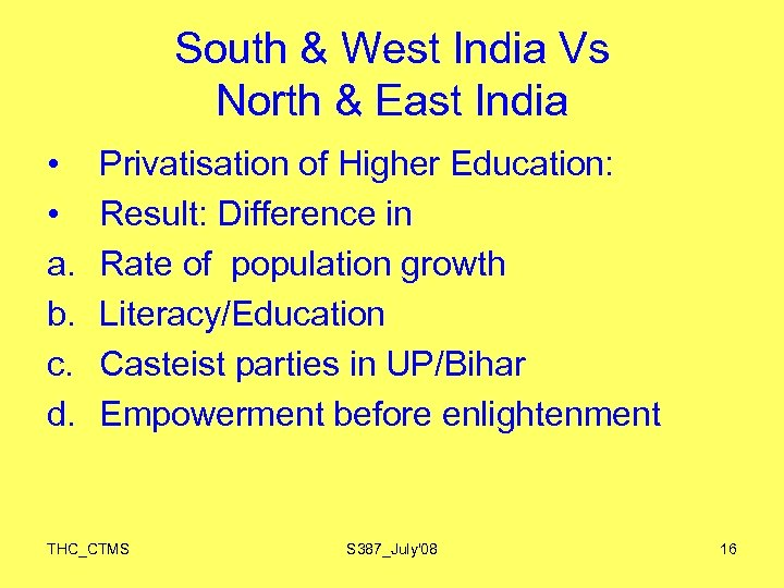 South & West India Vs North & East India • • a. b. c.