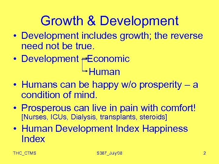 Growth & Development • Development includes growth; the reverse need not be true. •