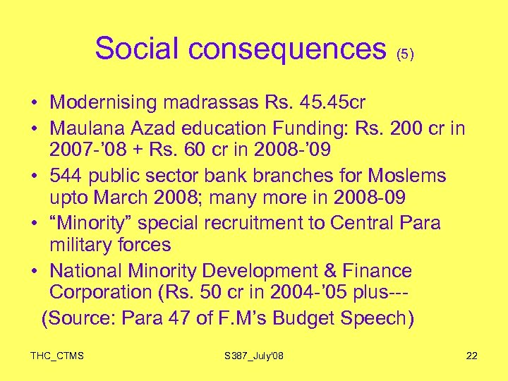 Social consequences (5) • Modernising madrassas Rs. 45 cr • Maulana Azad education Funding: