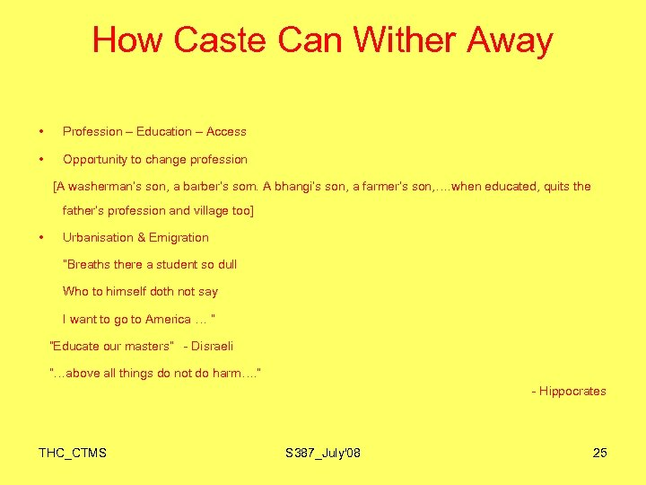 How Caste Can Wither Away • Profession – Education – Access • Opportunity to