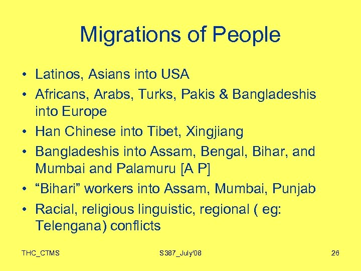 Migrations of People • Latinos, Asians into USA • Africans, Arabs, Turks, Pakis &