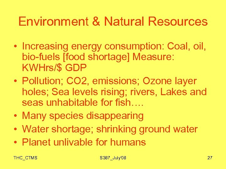 Environment & Natural Resources • Increasing energy consumption: Coal, oil, bio-fuels [food shortage] Measure: