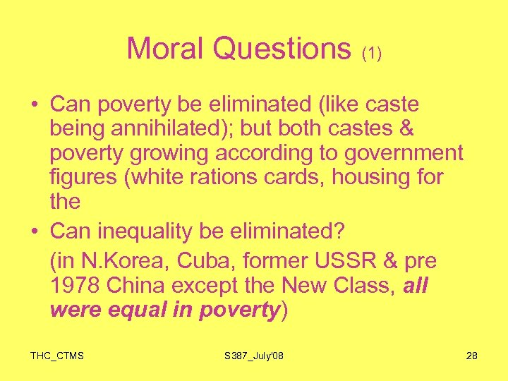 Moral Questions (1) • Can poverty be eliminated (like caste being annihilated); but both