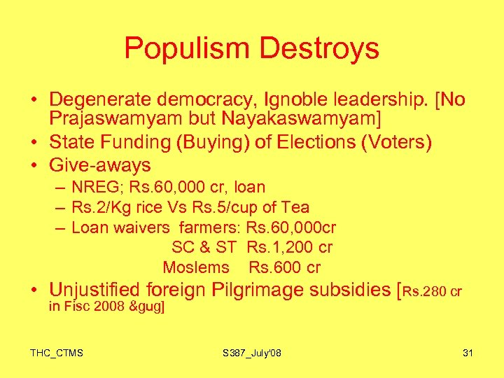 Populism Destroys • Degenerate democracy, Ignoble leadership. [No Prajaswamyam but Nayakaswamyam] • State Funding
