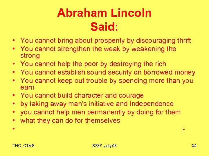 Abraham Lincoln Said: • You cannot bring about prosperity by discouraging thrift • You