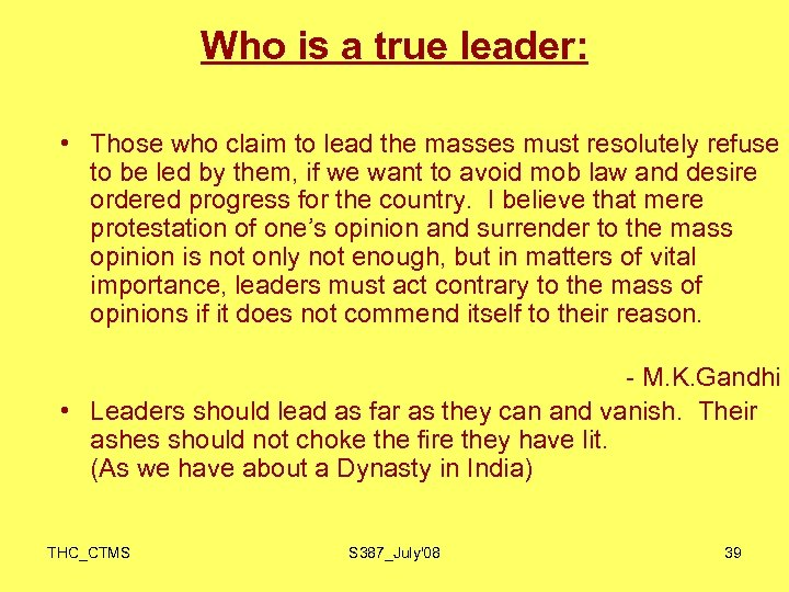 Who is a true leader: • Those who claim to lead the masses must