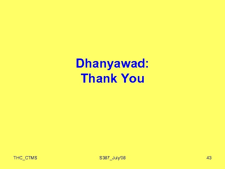 Dhanyawad: Thank You THC_CTMS S 387_July'08 43
