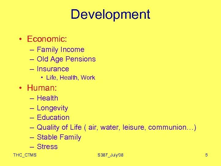 Development • Economic: – Family Income – Old Age Pensions – Insurance • Life,