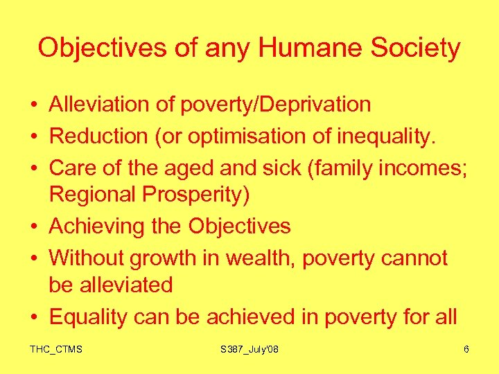 Objectives of any Humane Society • Alleviation of poverty/Deprivation • Reduction (or optimisation of