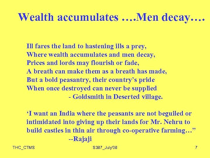 Wealth accumulates …. Men decay…. Ill fares the land to hastening ills a prey,