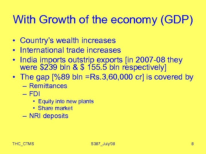 With Growth of the economy (GDP) • Country's wealth increases • International trade increases