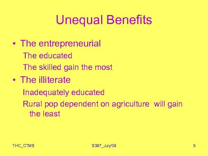 Unequal Benefits • The entrepreneurial The educated The skilled gain the most • The