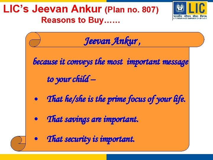 LIC's Jeevan Ankur (Plan no. 807) Reasons to Buy…… Jeevan Ankur , because it