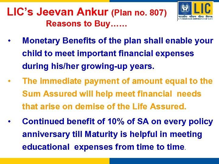 LIC's Jeevan Ankur (Plan no. 807) Reasons to Buy…… • Monetary Benefits of the
