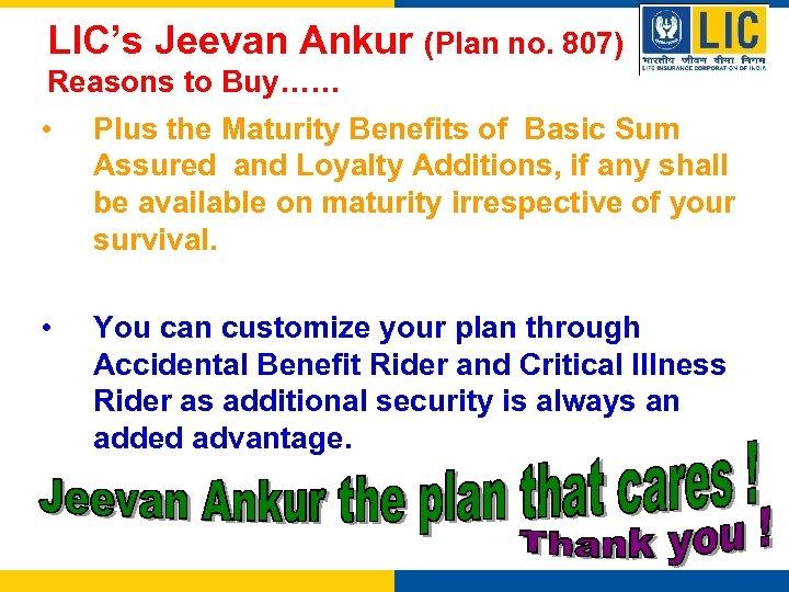 LIC's Jeevan Ankur (Plan no. 807) Reasons to Buy…… • Plus the Maturity Benefits