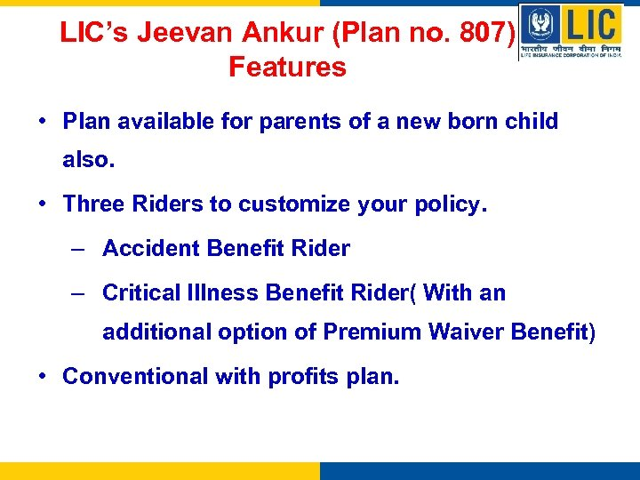 LIC's Jeevan Ankur (Plan no. 807) Features • Plan available for parents of a