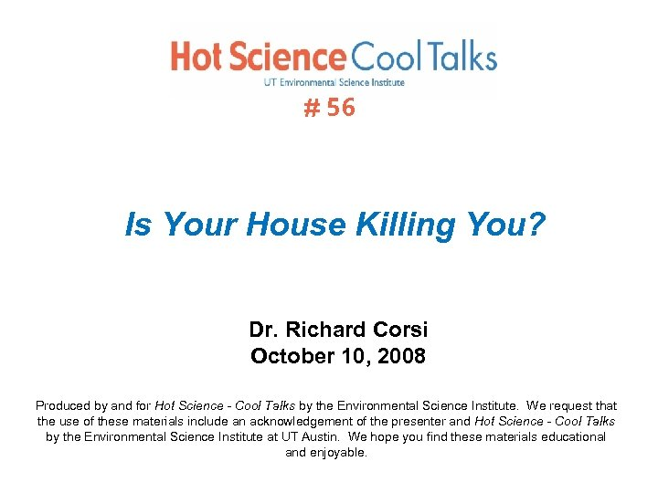 # 56 Is Your House Killing You? Dr. Richard Corsi October 10, 2008 Produced