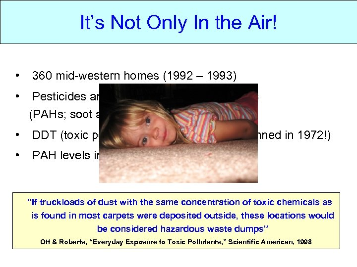 It's Not Only In the Air! • 360 mid-western homes (1992 – 1993) •