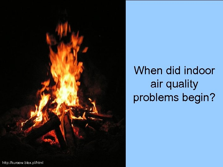 When did indoor air quality problems begin? http: //kuroow. blox. pl/html