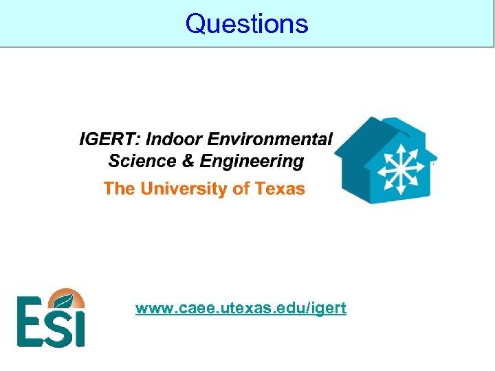 Questions www. caee. utexas. edu/igert