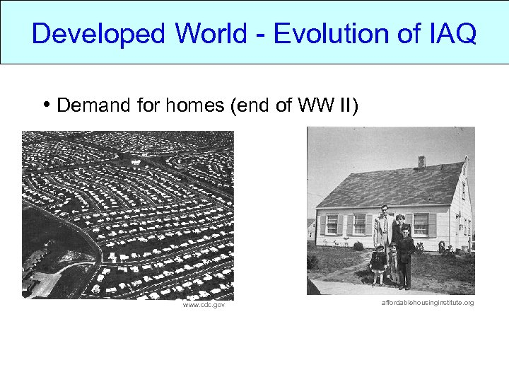 Developed World - Evolution of IAQ • Demand for homes (end of WW II)
