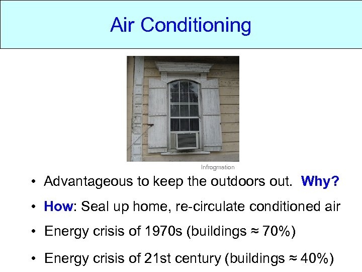 Air Conditioning Infrogmation • Advantageous to keep the outdoors out. Why? • How: Seal