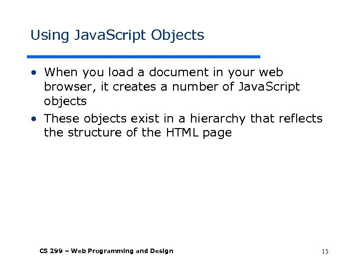 Using Java. Script Objects • When you load a document in your web browser,