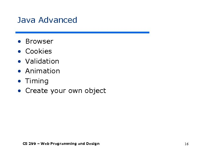 Java Advanced • • • Browser Cookies Validation Animation Timing Create your own object