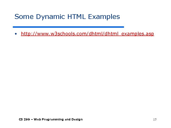 Some Dynamic HTML Examples • http: //www. w 3 schools. com/dhtml_examples. asp CS 299