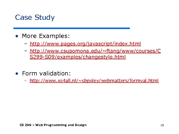 Case Study • More Examples: – http: //www. pages. org/javascript/index. html – http: //www.