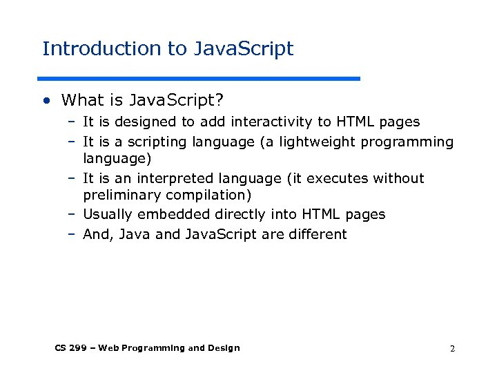 Introduction to Java. Script • What is Java. Script? – It is designed to