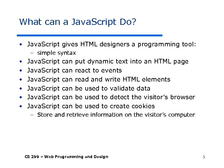 What can a Java. Script Do? • Java. Script gives HTML designers a programming