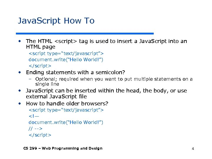 Java. Script How To • The HTML <script> tag is used to insert a