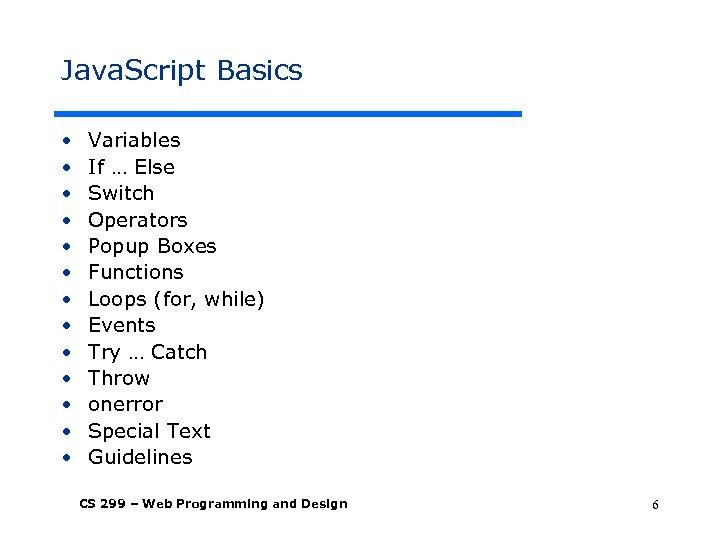 Java. Script Basics • • • • Variables If … Else Switch Operators Popup
