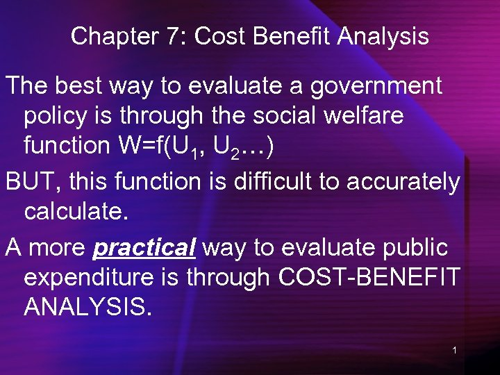 Chapter 7: Cost Benefit Analysis The best way to evaluate a government policy is