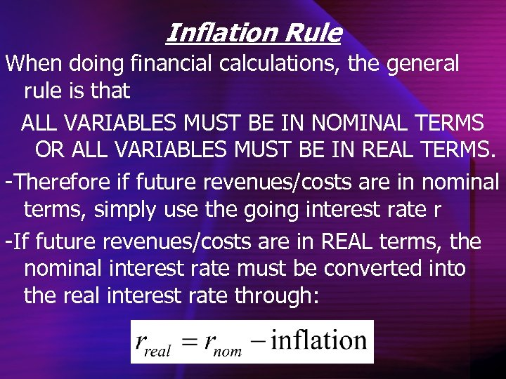 Inflation Rule When doing financial calculations, the general rule is that ALL VARIABLES MUST