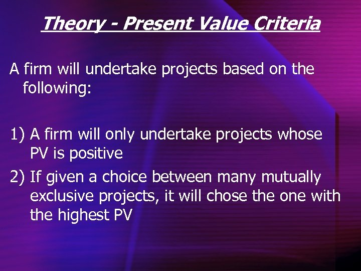 Theory - Present Value Criteria A firm will undertake projects based on the following: