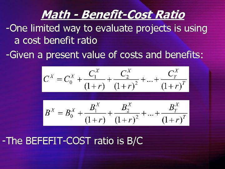 Math - Benefit-Cost Ratio -One limited way to evaluate projects is using a cost