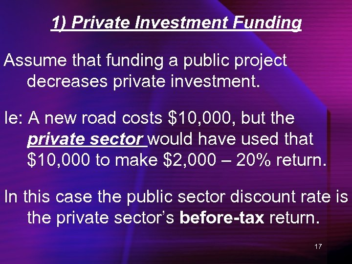 1) Private Investment Funding Assume that funding a public project decreases private investment. Ie: