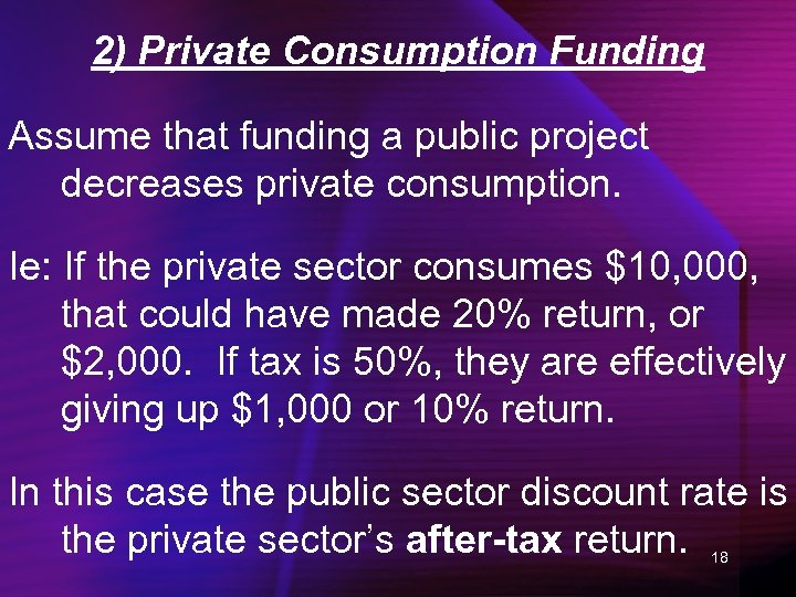 2) Private Consumption Funding Assume that funding a public project decreases private consumption. Ie: