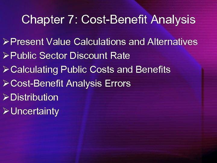 Chapter 7: Cost-Benefit Analysis Ø Present Value Calculations and Alternatives Ø Public Sector Discount
