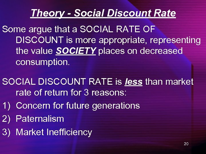 Theory - Social Discount Rate Some argue that a SOCIAL RATE OF DISCOUNT is