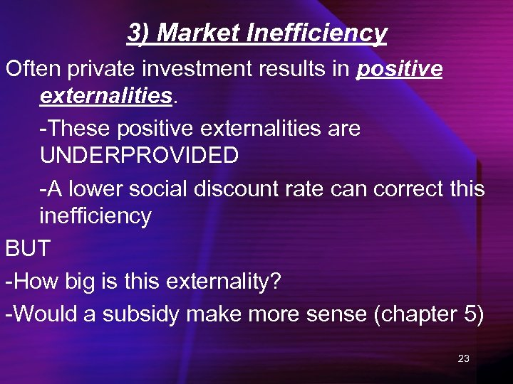 3) Market Inefficiency Often private investment results in positive externalities. -These positive externalities are