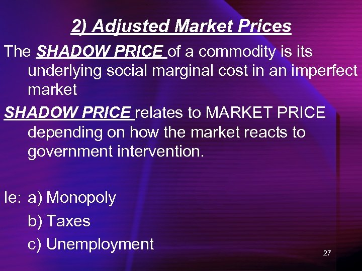 2) Adjusted Market Prices The SHADOW PRICE of a commodity is its underlying social