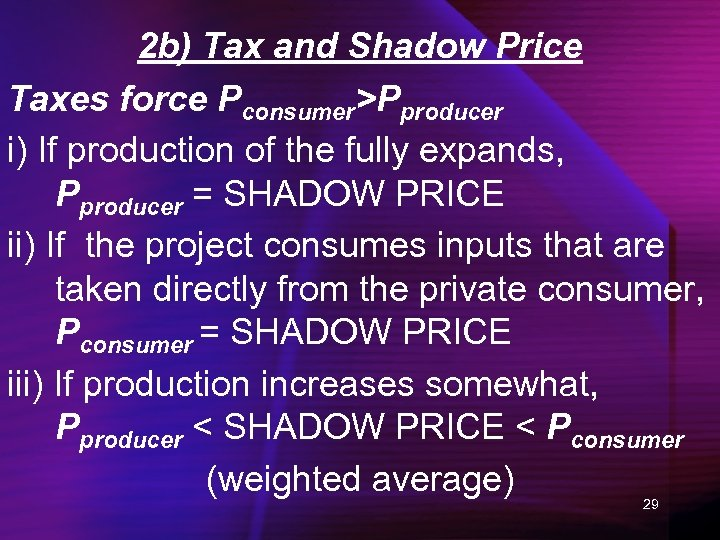 2 b) Tax and Shadow Price Taxes force Pconsumer>Pproducer i) If production of the