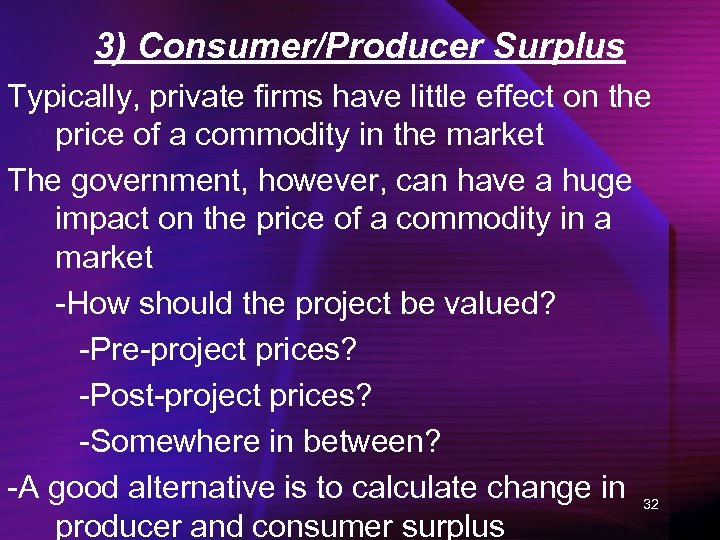 3) Consumer/Producer Surplus Typically, private firms have little effect on the price of a