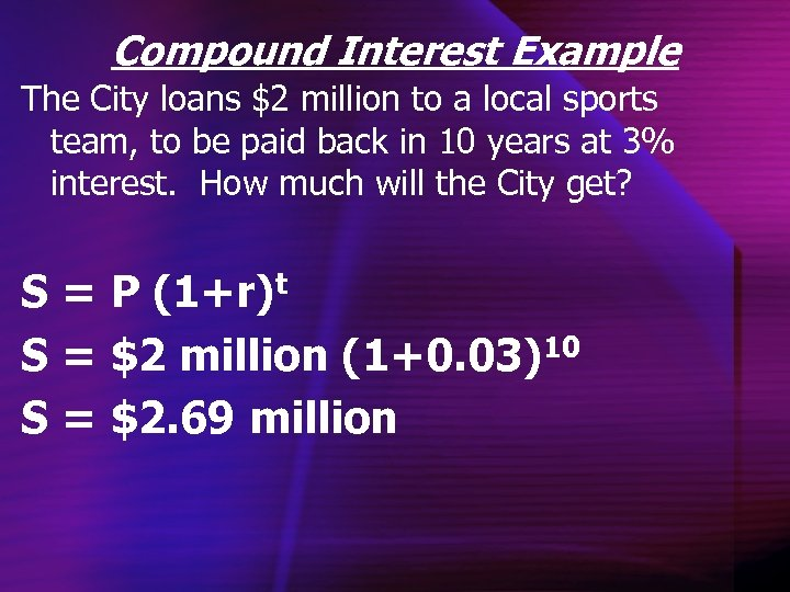 Compound Interest Example The City loans $2 million to a local sports team, to